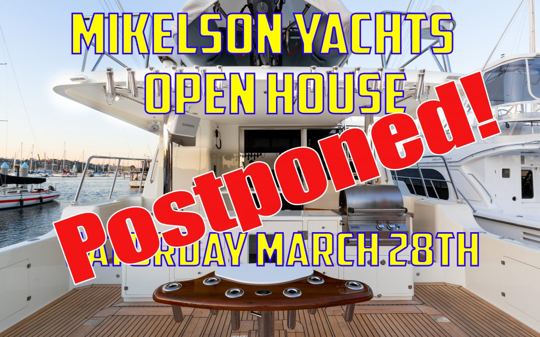 Mikelson Yachts Open House March 28th Postponed! Mikelson is still OPEN!!
